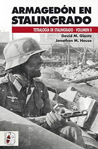 Armagedón en Stalingrado: Operaciones germano-soviéticas de septiembre a noviembre de 1942 (Segunda Guerra Mundial) por David M. Glantz,Jonathan M. House,Cañete Carrasco, Hugo A.