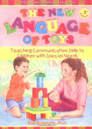 The New Language of Toys: Teaching Communication Skills to Children With Special Needs, a Guide for Parents and Teachers by Woodbine House