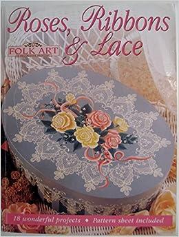 Roses Ribbons & Lace: Folk Art & Decorative Painting