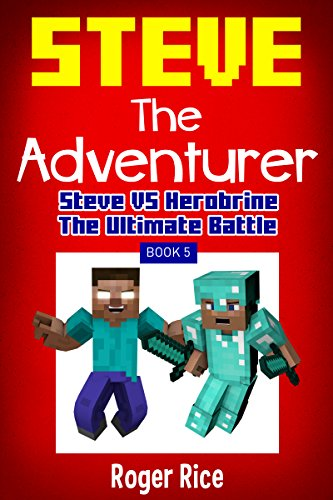Minecraft Diary: Steve vs Herobrine: The Ultimate Battle (Steve the Adventurer, Book 5) (An Unofficial Minecraft Book) (English Edition)