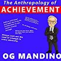 The Anthropology of Achievement Speech by Og Mandino Narrated by Og Mandino