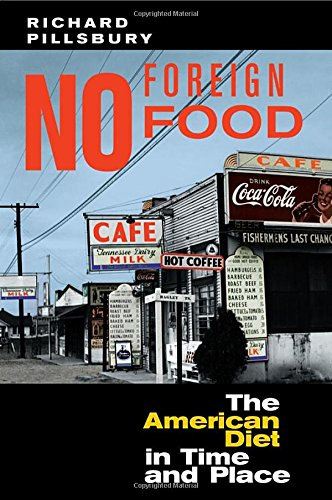 No Foreign Food: The American Diet In Time And Place (Geographies of the Imagination)