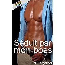 Séduit par mon boss: (Nouvelle Érotique Gay, Initiation, Tabou, Première fois) (French Edition)