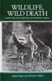 Wildlife, Wild Death : Land Use and Survival in Eastern Africa, Rodger Yeager, 0887061680