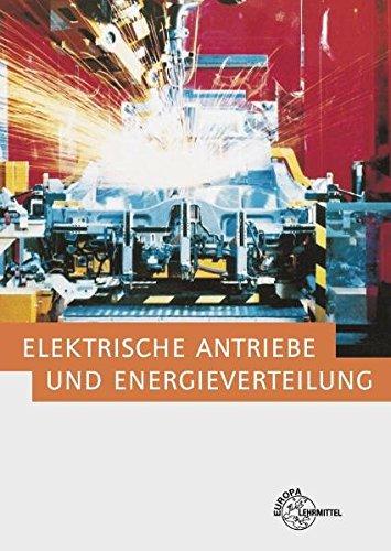 Elektrische Antriebe und Energieverteilung: Fachwissen der Elektroniker/in für Maschinen- und Antriebstechnik sowie Betriebstechnik