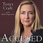 Accused: My Fight for Truth, Justice and the Strength to Forgive | Tonya Craft