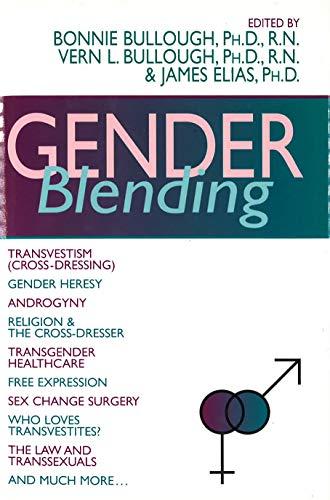 Gender Blending: Transvestism (Cross-Dressing), Gender Heresy, Androgyny, Religion & the Cross-Dresser, Transgender
