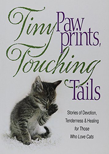 Tiny Paw Prints, Touching Tails: Stories of Devotion, Tenderness & Healing for Those Who Love Cats