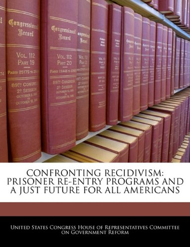 Confronting Recidivism: Prisoner Re-entry Programs And A Just Future For All Americans pdf