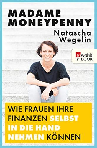Madame Moneypenny: Wie Frauen ihre Finanzen selbst in die Hand nehmen können (German Edition)