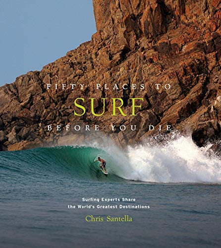 (Fifty Places to Surf Before You Die: Surfing Experts Share the World's Greatest)