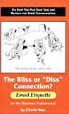 The Bliss or the Diss Connection? : Email Etiquette for the Business Professional, Cherie Kerr, 0976597039