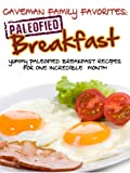 Yummy Paleofied Breakfast Recipes For One Incredible Gluten-Free Month (Family Paleo Diet Recipes, Caveman Family Favorite Book 1)
