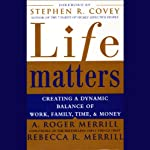 Life Matters: Creating a Dynamic Balance of Work, Family, Time, and Money | A. Roger Merrill,Rebecca R. Merrill