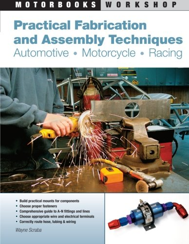 Practical Fabrication and Assembly Techniques: Automotive, Motorcycle, Racing (Motorbooks Workshop)