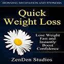 Quick Weight Loss: Lose Weight Fast and Instantly Boost Confidence via Morning Meditation and Hypnosis Speech by  ZenDen Studios Narrated by  ZenDen Studios