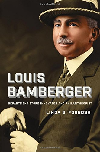 Louis Bamberger: Department Store Innovator and Philanthropist (Brandeis Series in American Jewish History, Culture, and ()