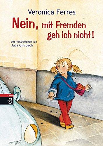 Nein, mit Fremden geh ich nicht! Gebundenes Buch – 2. April 2012 Veronica Ferres Julia Ginsbach cbj 3570154378