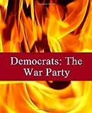 Democrats: the War Party, John McVey, 149096214X