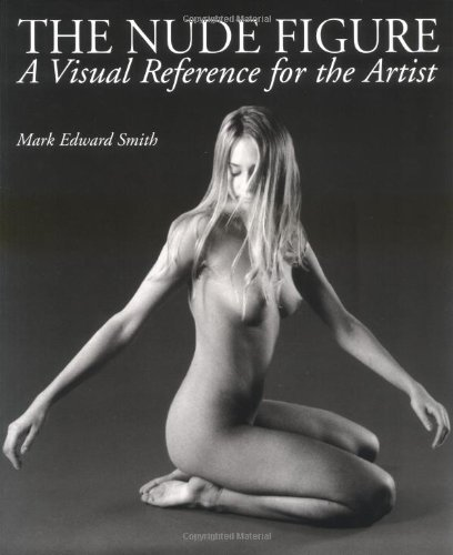 The Nude Figure: A Visual Reference for the Artist by Mark Edward Smith (1998-06-01)