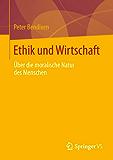Ethik und Wirtschaft: Über die moralische Natur des Menschen