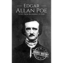 Edgar Allan Poe: A Life From Beginning to End (Biographies of Writers: American Book 3)