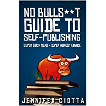 No Bulls**t Guide to Self-Publishing