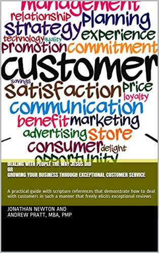 Dealing With People the Way Jesus Did or Growing Your Business Through Exceptional Customer Service