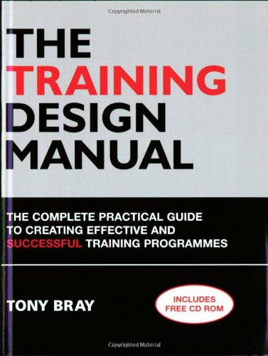 The Training Design Manual The Complete Practical Guide to Creating Effective and Successful Training Programmes Includes a Weblink to Free Training Course Materials