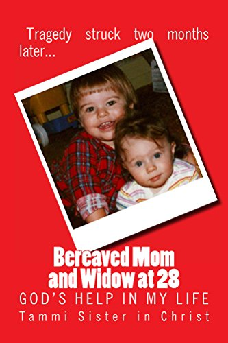 BEREAVED MOM and WIDOW at 28: GOD'S HELP IN MY LIFE by [Sister in Christ, Tammi]