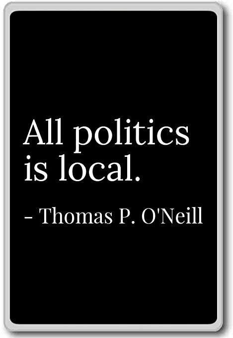 PhotoMagnets All Politics is Local. - Thomas P. ONeill - Quotes Fridge