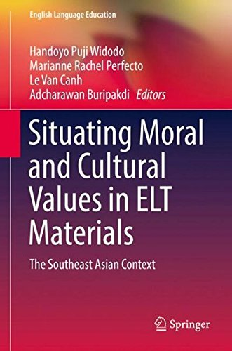 Situating Moral and Cultural Values in ELT Materials: The Southeast Asian Context (English Language Education) by Springer