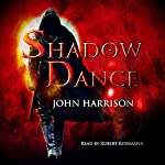 Shadow Dance: Shadow Saga, Book 1 | John Harrison