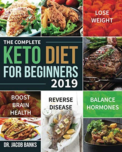 The Complete Keto Diet for Beginners #2019: Lose Weight, Balance Hormones, Boost Brain Health, and Reverse - Diets