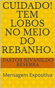 Cuidado! Tem lobos no meio do rebanho.: Mensagem Expositiva (primeira Livro 1) (Portuguese Edition)