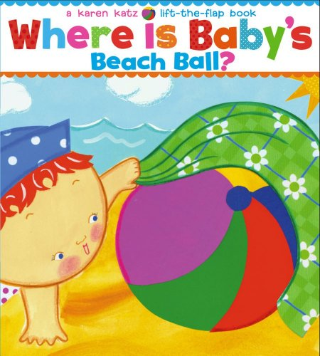 Where Is Baby's Beach Ball?: A Lift-the-Flap Book (Karen Katz Lift-the-Flap Books)