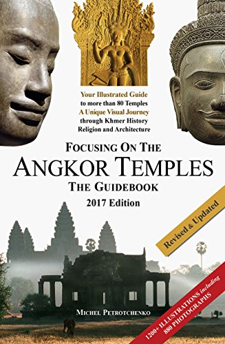 Focusing on the Angkor Temples: The Guidebook (2017 Edition) (Best Time To Visit Cambodia Siem Reap)