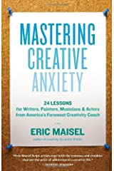Mastering Creative Anxiety: 24 Lessons for Writers, Painters, Musicians & Actors from America's Foremost Creativity Coach Kindle Edition