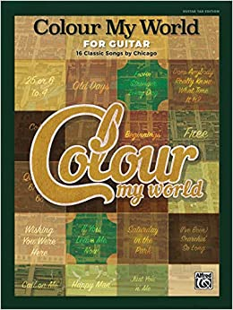 Amazon Com Colour My World For Guitar 16 Classic Songs By Chicago Guitar Tab 9781470632786 Chicago Books