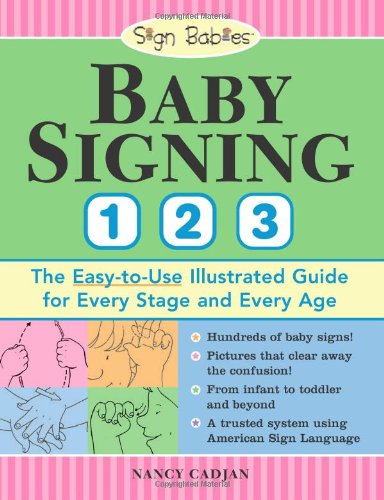 Baby Signing 1-2-3: The Easy-to-Use Illustrated Guide for Every Stage and Every Age Paperback – August 1, 2007 Nancy Cadjan Sourcebooks 1402209789 Parenting - General