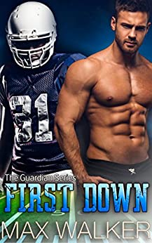 First Down (The Guardian Series Book 2) by [Walker, Max]