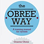 The Obree Way: A Training Manual for Cyclists | Graeme Obree