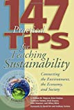 147 Tips for Teaching Sustainability : Connecting the Environment, the Economy, and Society, Timpson, William M. and Dunbar, Brian, 1891859609