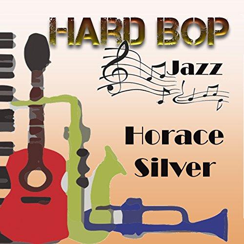 Hard Bop Jazz, Horace Silver