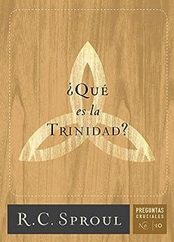¿Qué es la Trinidad? (Crucial Questions Series nº 6) (Spanish Edition) by [Sproul, R.C.]