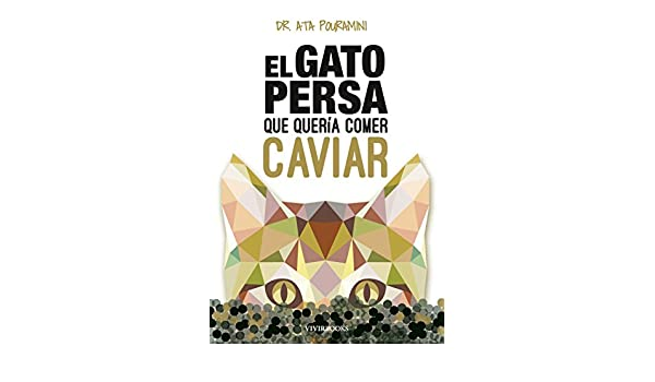 Amazon.com: El gato persa que quería comer caviar (Spanish Edition) eBook: Ata Pouramini: Kindle Store