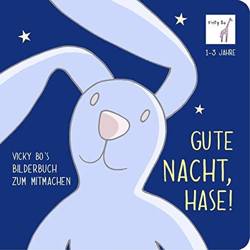 Gute Nacht, Hase! Bilderbuch zum Mitmachen ab 1 Jahr Gebundenes Buch – 17. September 2016 Vicky Bos Papp-Bilderbücher Bücher von Vicky Bo Vicky Bo Verlag GmbH 3944956249