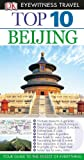 Beijing - Eyewitness Travel Guides Top 10, Andrew Humphreys and Dorling Kindersley Publishing Staff, 0756696755