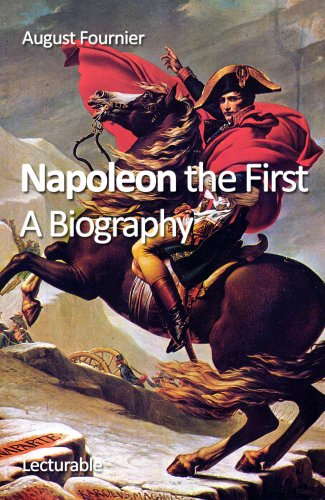 Napoleon the First. A Biography