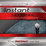 Instant Learning: How to Learn Anything Instantly: INSTANT Series | The INSTANT-Series
